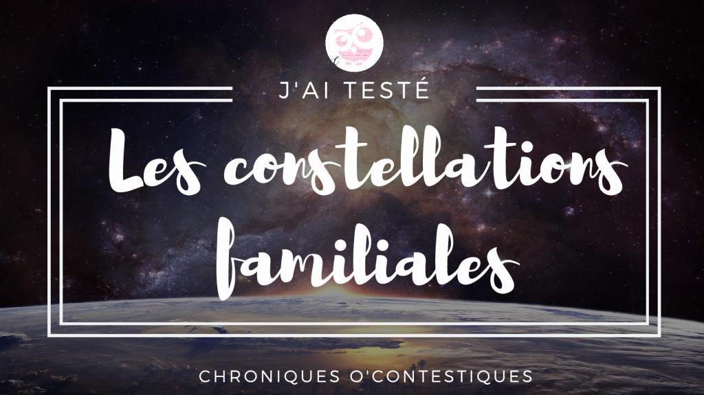 Chroniques O'Contestiques-J'ai testé les constellations familiales